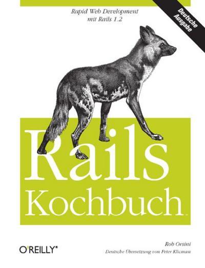 Rails Kochbuch - O'reilly Verlag Gmbh & Co. KG - Gebundene Ausgabe, Deutsch, Rob Orsini, Rapid Web Development mit Rails 1.2, Rapid Web Development mit Rails 1.2
