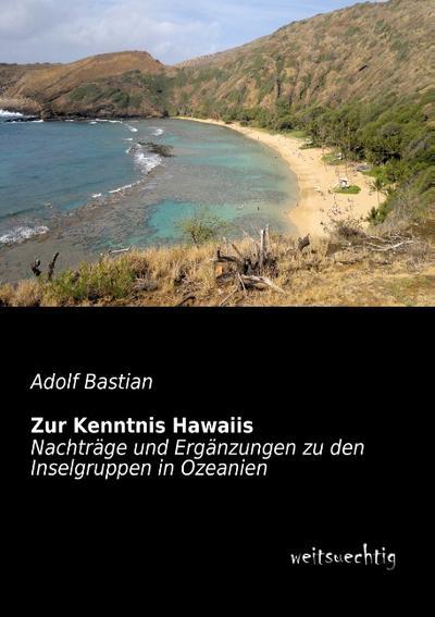 Zur Kenntnis Hawaiis: Nachtraege und Ergaenzungen zu den Inselgruppen in Ozeanien