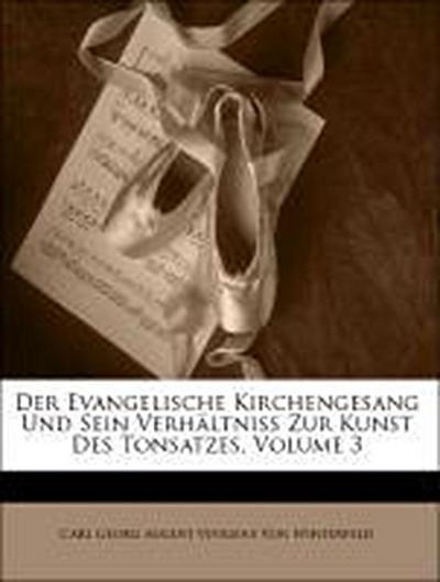 Der Evangelische Kirchengesang Und Sein Verhältniss Zur Kunst Des Tonsatzes, Volume 3. Dritter Theil