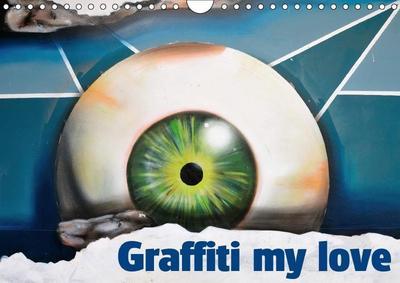Graffiti my love (Wall Calendar 2019 DIN A4 Landscape)