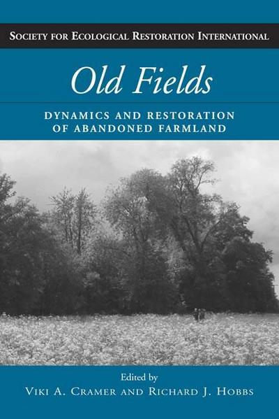 Old Fields: Dynamics and Restoration of Abandoned Farmland