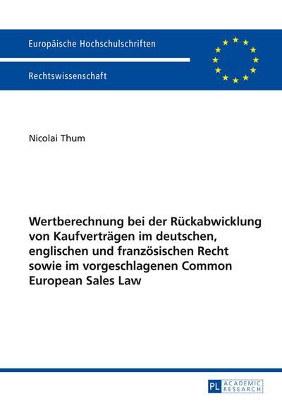 Wertberechnung bei der Rueckabwicklung von Kaufvertraegen im deutschen, englischen und franzoesischen Recht sowie im vorgeschlagenen Common European Sales Law