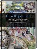 Geselligkeiten im 18. Jahrhundert: Kulturgesc ...