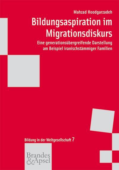 Bildungsaspiration im Migrationsdiskurs; Eine generationsübergreifende Darstellung am Beispiel iranischstämmiger Familien; wissen & praxis -  Bildung in der Weltgesellschaft; Deutsch