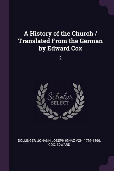 A History of the Church / Translated from the German by Edward Cox: 2
