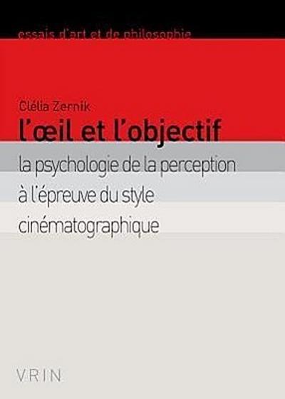 L'Oeil Et L'Objectif: La Psychologie de La Perception A L'Epreuve Du Style Cinematographique