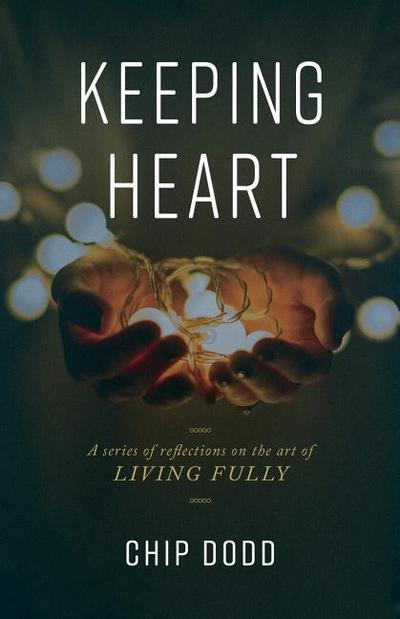 Keeping Heart: A Series of Reflections on the Art of Living Fully