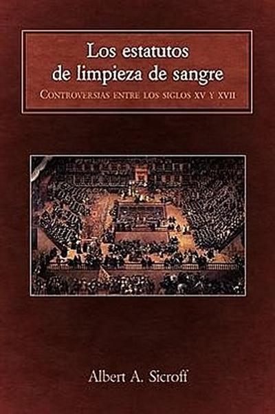 Los Estatutos de Limpieza de Sangre: Controversias Entre Los Siglos XV y XVII