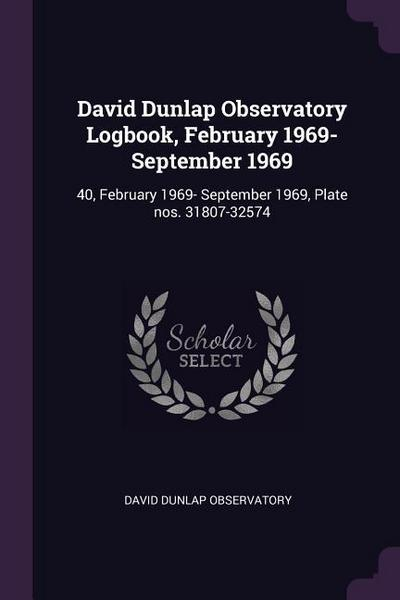 David Dunlap Observatory Logbook, February 1969- September 1969: 40, February 1969- September 1969, Plate Nos. 31807-32574