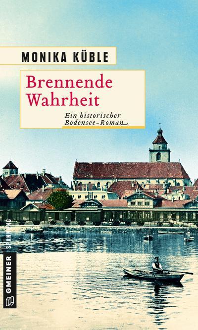 Brennende Wahrheit; Ein historischer Bodensee-Roman; Historische Romane im GMEINER-Verlag; Deutsch