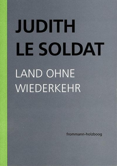 Judith Le Soldat: Werkausgabe / Band 2: Land ohne Wiederkehr