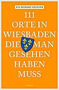 111 Orte in Wiesbaden, die man gesehen haben  ...