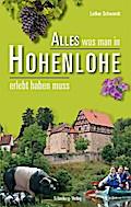 Alles was man in Hohenlohe erlebt haben muss; Deutsch; 153 Abbildungen