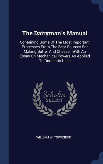 The Dairyman's Manual: Containing Some of the Most Important Processes from the Best Sources for Making Butter and Cheese: With an Essay on M