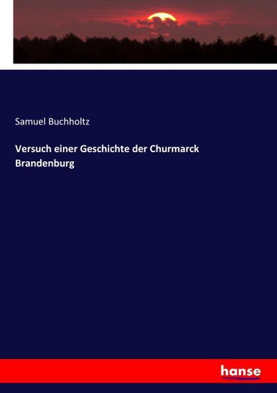 Versuch einer Geschichte der Churmarck Brandenburg