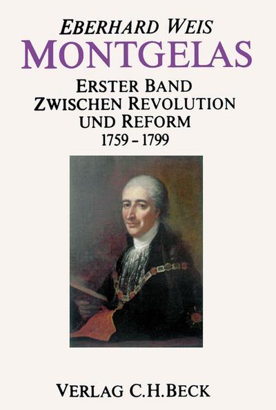 Montgelas Bd. 1: 1759-1799. Zwischen Revolution und Reform
