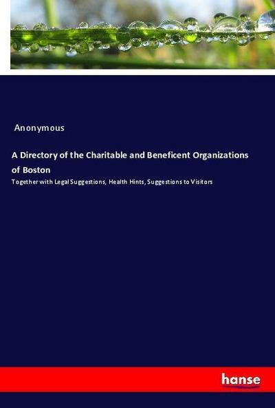 A Directory of the Charitable and Beneficent Organizations of Boston