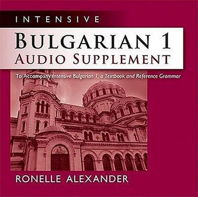 Intensive Bulgarian 1 Audio Supplement: To Accompany Intensive Bulgarian 1, a Textbook and Reference Grammar