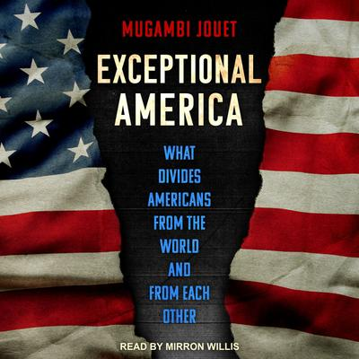 Exceptional America: What Divides Americans from the World and from Each Other