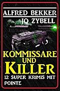 Zwölf Super Krimis mit Pointe: Kommissare und Killer