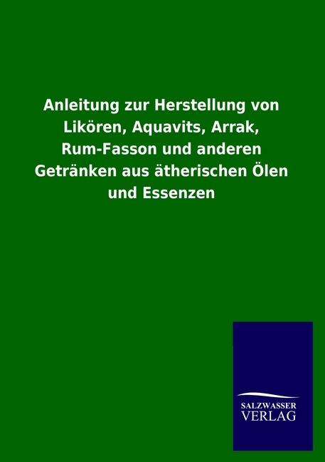 Anleitung zur Herstellung von Likören, Aquavits, Arrak, Rum-Fasson und ande ...