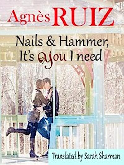 Nails and hammer, it's YOU I need