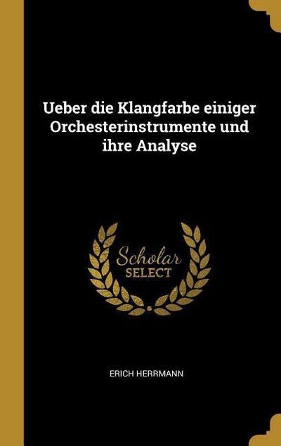 Ueber Die Klangfarbe Einiger Orchesterinstrumente Und Ihre Analyse