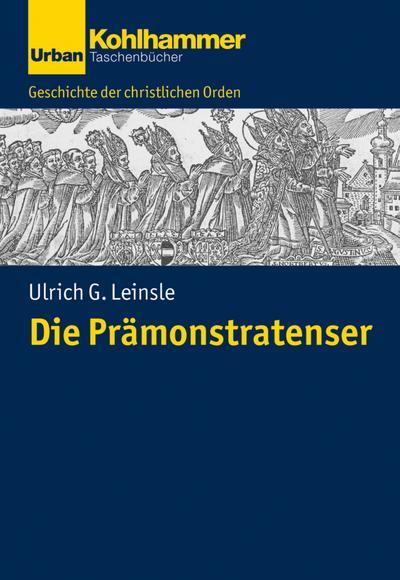 Geschichte der Christlichen Orden: Die Prämonstratenser (Urban-Taschenbücher)