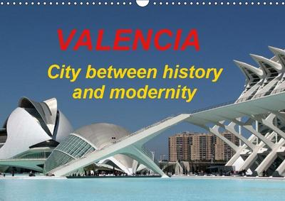Valencia city between history and modernity (Wall Calendar 2019 DIN A3 Landscape)