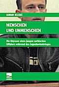 Menschen und Unmenschen: Die Odysee eines jungen serbischen Offiziers während des Jugoslawienkrieges