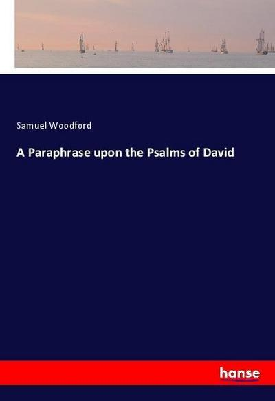 A Paraphrase upon the Psalms of David