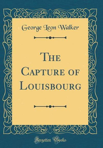 The Capture of Louisbourg (Classic Reprint)