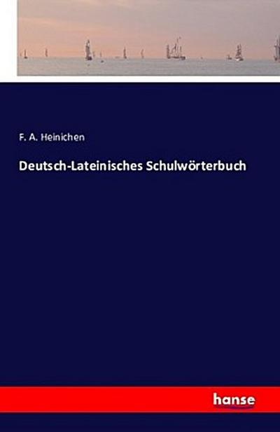 Deutsch-Lateinisches Schulwörterbuch