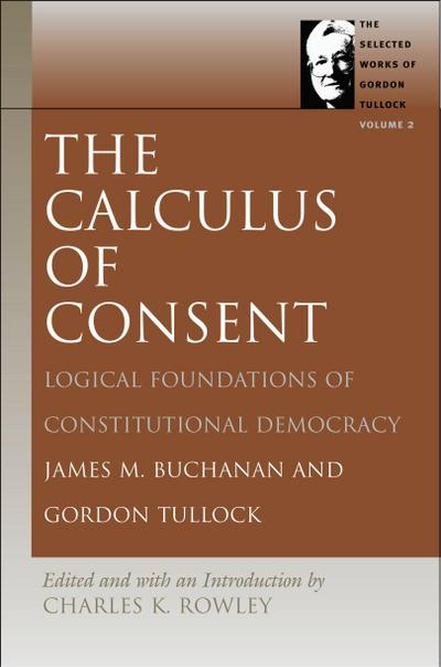 The Calculus of Consent: Logical Foundations of Constitutional Democracy