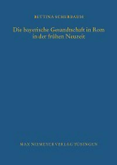Die bayerische Gesandtschaft in Rom in der frühen Neuzeit