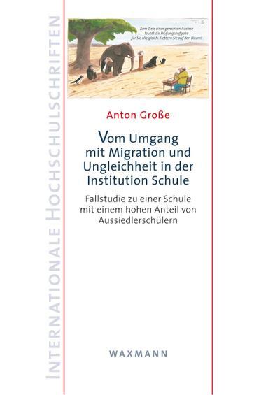Vom Umgang mit Migration und Ungleichheit in der Institution Schule: Fallstudie zu einer Schule mit einem hohen Anteil von Aussiedlerschülern (Internationale Hochschulschriften)