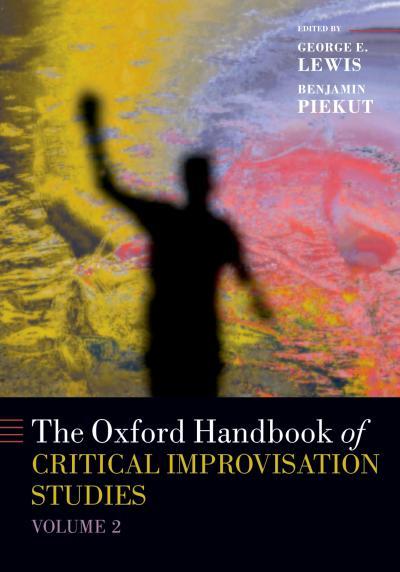 The Oxford Handbook of Critical Improvisation Studies, Volume 2