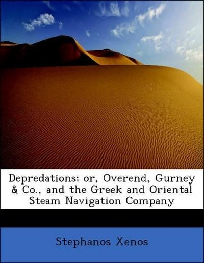 Depredations; or, Overend, Gurney & Co., and the Greek and Oriental Steam Navigation Company