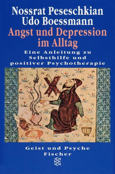 Angst und Depression im Alltag: Eine Anleitung zu Selbsthilfe und positiver Psychotherapie