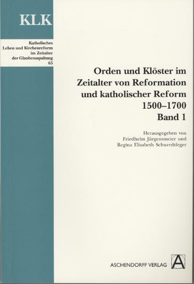 Orden und Klöster im Zeitalter von Reformation und katholischer Reform 1500-1700. Bd. 1