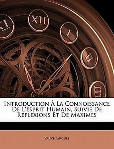 Introduction À La Connoissance De L'esprit Humain, Suivie De Reflexions Et De Maximes