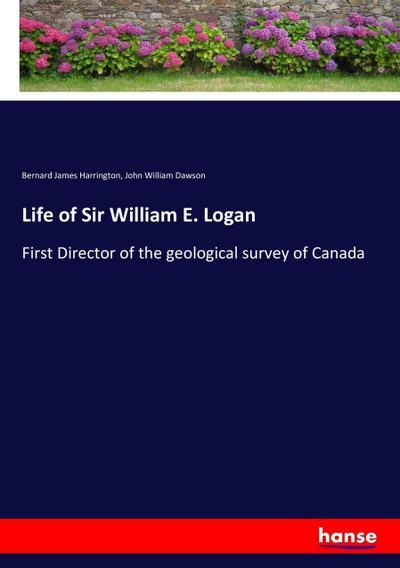 Life of Sir William E. Logan