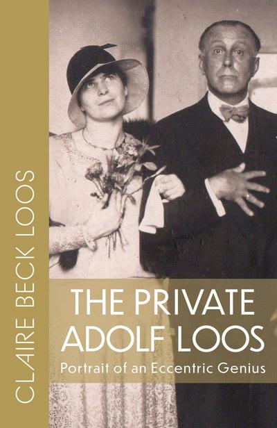 The Private Adolf Loos: Portrait of an Eccentric Genius