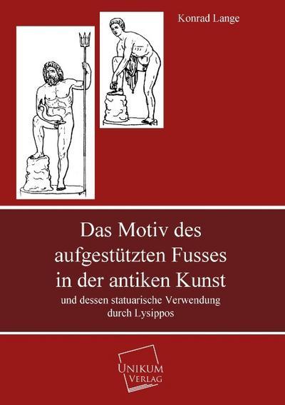 Das Motiv des aufgestützten Fusses in der antiken Kunst: und dessen statuarische Verwendung durch Lysippos