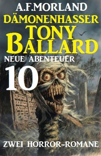 Dämonenhasser Tony Ballard - Neue Abenteuer 10 - Zwei Horror-Romane