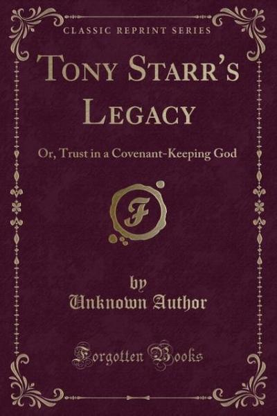 Tony Starr's Legacy: Or, Trust in a Covenant-Keeping God (Classic Reprint)