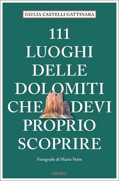 111 luoghi delle Dolomiti che devi proprio scoprire; Guida Turistica; 111 Luoghi...; Fotos v. Verin, Mario; Italienisch; Mit zahlreichen Fotografien von