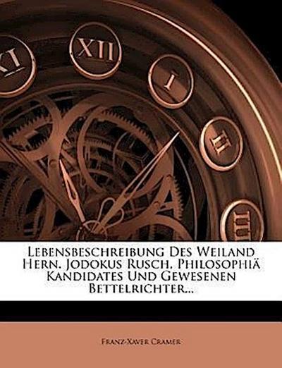 Lebensbeschreibung des weiland hochgelehrten, ehrengeachten, und kunstreichen Herrn Jodokus Rusch.