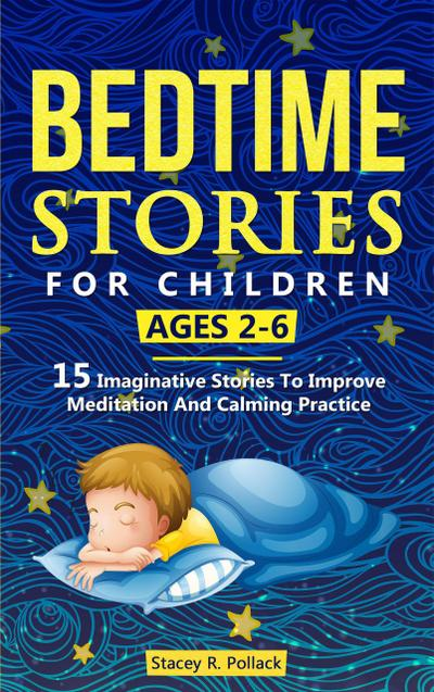 Bedtime Stories For Children Ages 2-6: 15 Imaginative Stories To Improve Meditation And Calming Practice