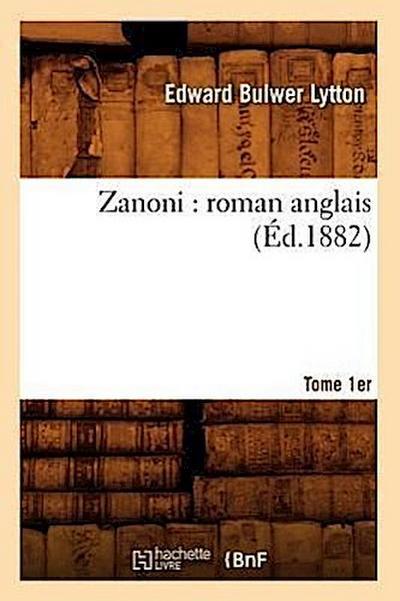 Zanoni: Roman Anglais. Tome 1er (Éd.1882)
